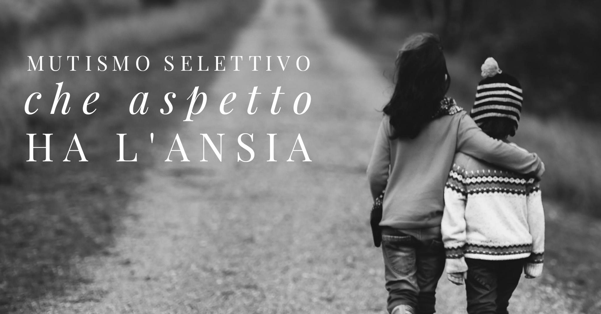 Mutismo Selettivo: da dove viene l'ansia?