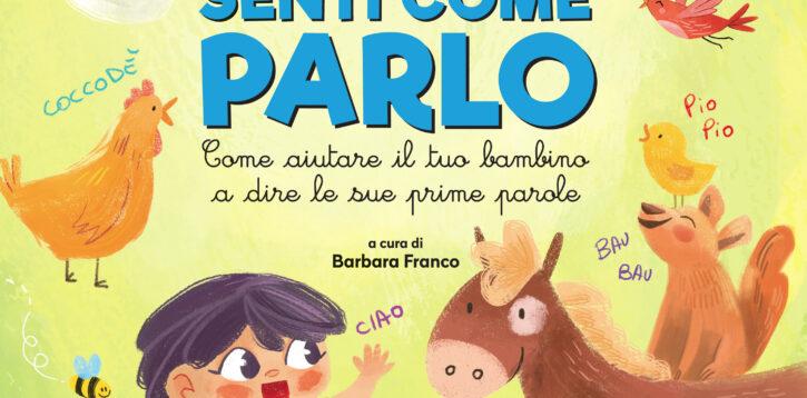 """Quando inizia a parlare un bambino? Esce """"Senti come parlo"""", il libro per stimolare le onomatopee e conoscere i prerequisiti del linguaggio"""