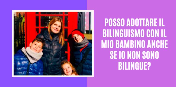 Posso adottare il bilinguismo con il mio bambino anche se io non sono bilingue?