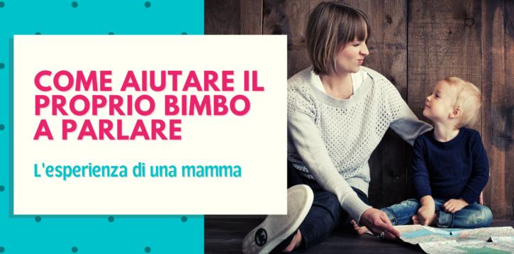 Come aiutare il proprio bimbo a parlare – esperienza di una mamma